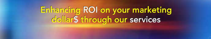 Enhancing ROI on your marketing dollar through our services
